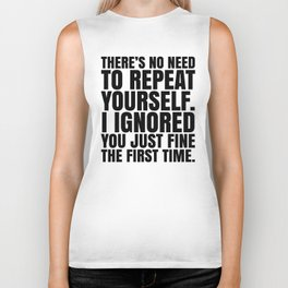 There's No Need To Repeat Yourself. I Ignored You Just Fine the First Time. Biker Tank