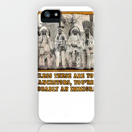 NATIVE AMERICAN T-shirt IMMIGRATION iPhone Case