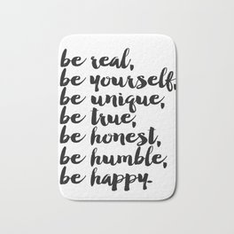 Be real, be yourself, be unique, be true, be honest, be humble, be happy Bath Mat