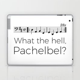 What the hell, Pachelbel? Laptop & iPad Skin