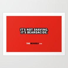 IT'S NOT SHAVING. IT'S BEARDACIDE. Art Print