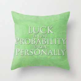 Luck Is Just Throw Pillow