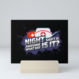 Night Shift is awesome! What day is it? - Funny Nursing Gifts Mini Art Print