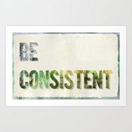 Be Consistent Art Print
