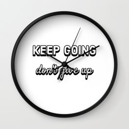 KEEP GOING - DON'T GIVE UP Wall Clock