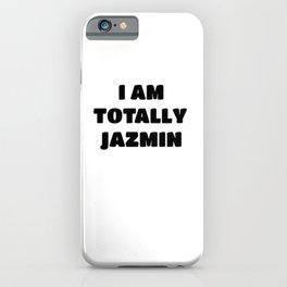 Jazmin Name Gift - I am Totally Jazmin iPhone Case