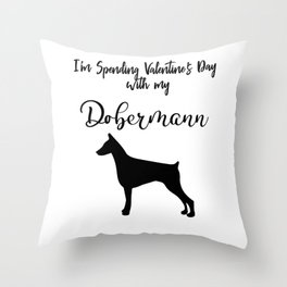 I'm Spending Valentine's Day With My Dobermann Dog Lover Pet Owner Black Throw Pillow
