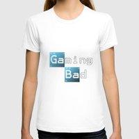 gaming T-shirts featuring Gaming Bad by Fernando Derkoski