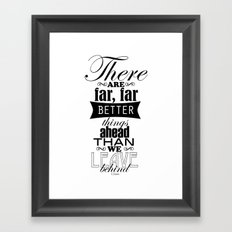 There are far, far better things... Framed Art Print