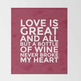 Love is Great and All But a Bottle of Wine Never Broke My Heart (Burgundy Red) Throw Blanket