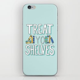 Treat Yo Shelves - Book Nerd Quote iPhone Skin