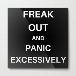 Freak Out and Panic Metal Print