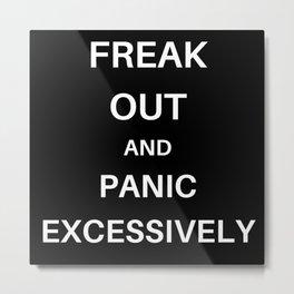 Freak Out and Panic Metal Print