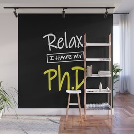 Relax I Have My Ph.D Funny PhD Graduate Gift Wall Mural