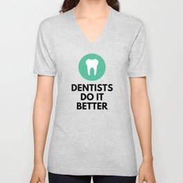 Dentists Do it Better Unisex V-Neck