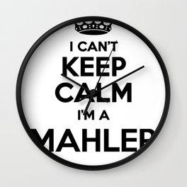 I cant keep calm I am a MAHLER Wall Clock