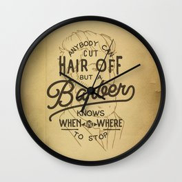 Anybody Can Cut Hair Off, But A Barber Knows When And Where To Stop Wall Clock
