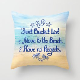 Short Bucket List: 1. Move to the Beach 2. Have no Regrets Throw Pillow