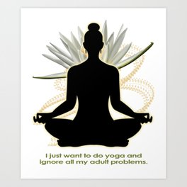 Yoga 8-  (I just want to do yoga and ignore all my adults problems) Lotus Flower Meditation  T-Shirt Art Print