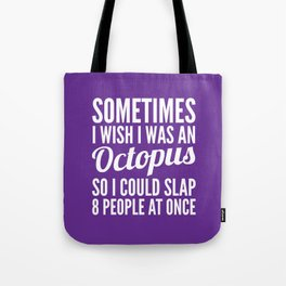 Sometimes I Wish I Was an Octopus So I Could Slap 8 People at Once (Purple) Tote Bag