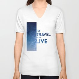 To Travel Is To Live Unisex V-Neck