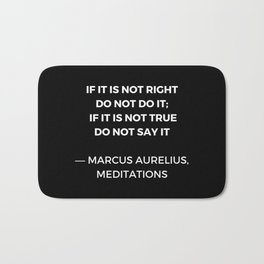 Stoic Wisdom Quotes - Marcus Aurelius Meditations - If it is not right do not do it Bath Mat