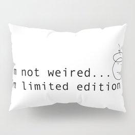 I am limited edition Pillow Sham