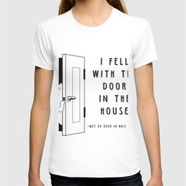 I fell with the door in the house - Weird stuff the Dutch say T-shirt
