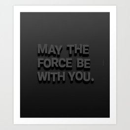 May The Force Be With You. Star Wars Quote  Art Print