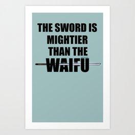 The Sword is Mightier than the Waifu Art Print