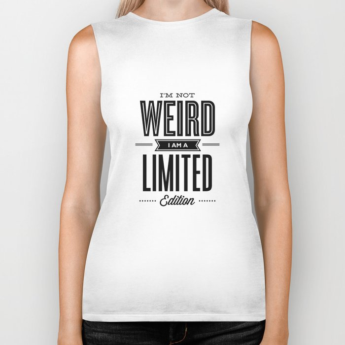 I'm Not Weird I'm a Limited Edition black and white modern minimalism home room wall decor Biker Tank