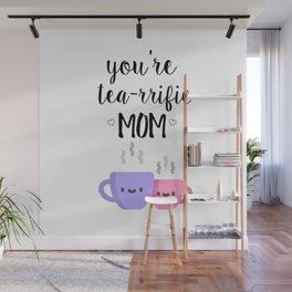 you're tea-rrific mom Wall Mural