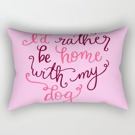 I'd rather be home with my dog Rectangular Pillow
