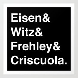 Eisen, Witz, Frehley, Criscuola Art Print