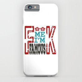 """""""Fuck Me I'm Famous"""" tee design made perfectly for a naughty gift! Grab this awesome tee now!  iPhone Case"""