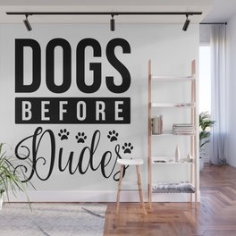 Dogs Before Dudes Funny Dog Quote Wall Mural