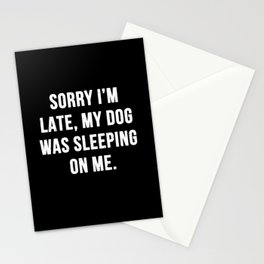 Sorry I'm late, my dog was sleeping on me. Stationery Cards