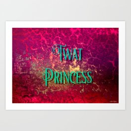 Nasty Girls: Twat Princess Art Print