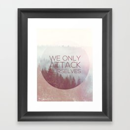 We Only Attack Ourselves Framed Art Print