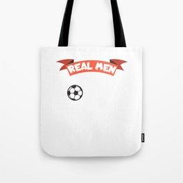 Real men play soccer Tote Bag