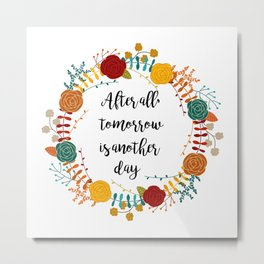 After All, Tomorrow Is Another Day Metal Print