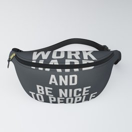 Work hard and be nice to people, motivational quote, positive thinking, good vibes, be good Fanny Pack