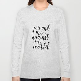 YOU AND ME Against The World,Love Art,Love Sign,Love Gift,Valentines Gift,Quote Prints,Bo Long Sleeve T-shirt