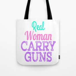 """Cute but still want to be fierce? """"Real Women Carry Guns"""" tee design is here for you! Cool gift too! Tote Bag"""