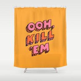 Ooh, Kill 'Em Shower Curtain
