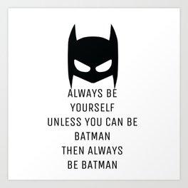 Always be BAT MAN Art Print