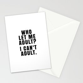 WHO LET ME ADULT? I CAN'T ADULT. Stationery Cards