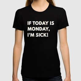 If Today is Monday I'm Sick Funny Puns Dad Joke T-shirt