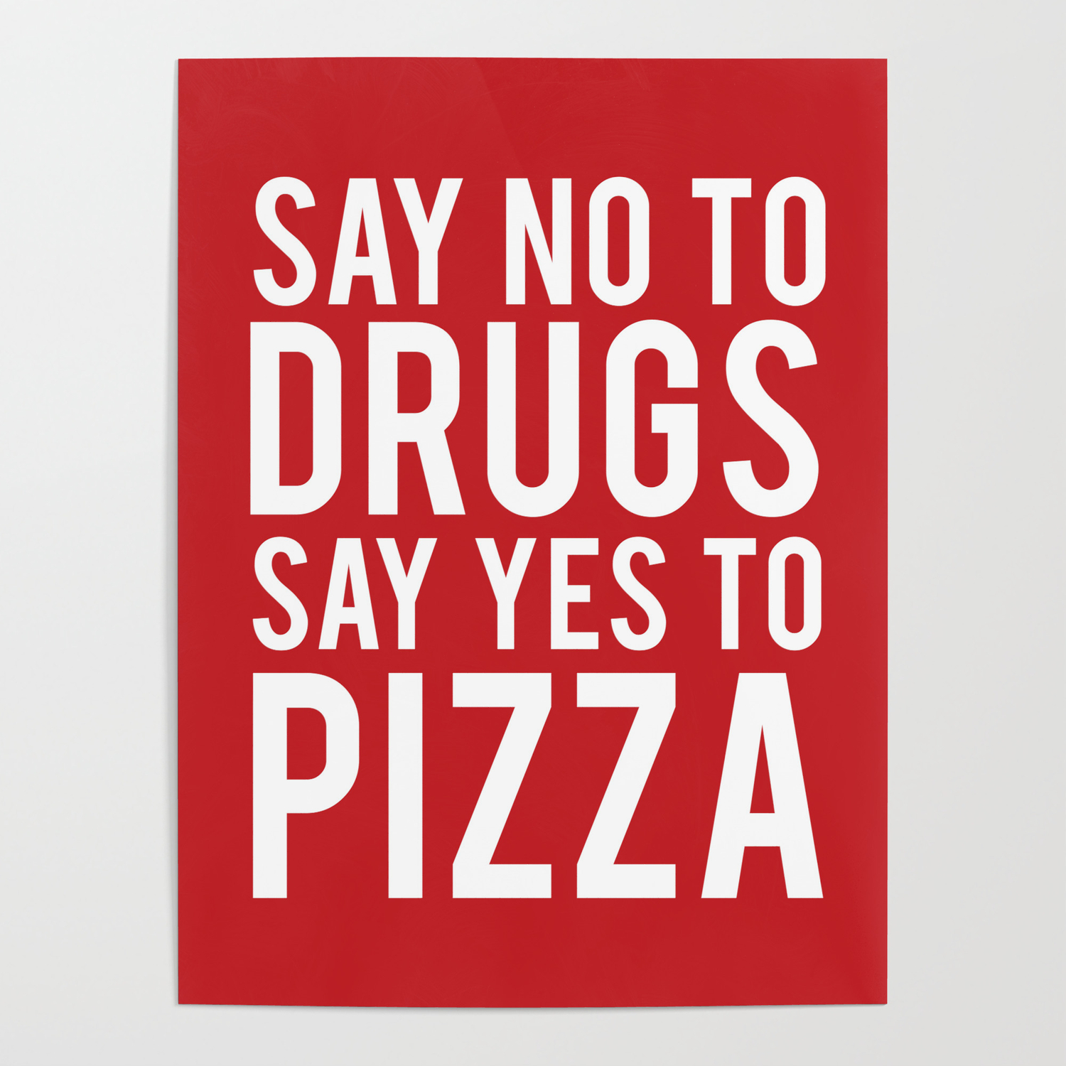 Say No To Drugs Say Yes To Pizza, Funny Quote Poster by littleladybug
