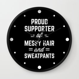 Messy Hair & Sweatpants Funny Quote Wall Clock